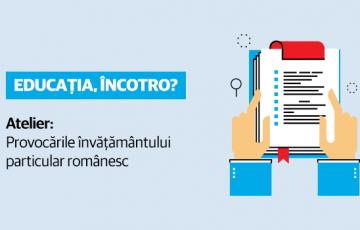 """Provocările învățământului particular românesc – atelier din cadrul evenimentului """"Educația, încotro?"""""""