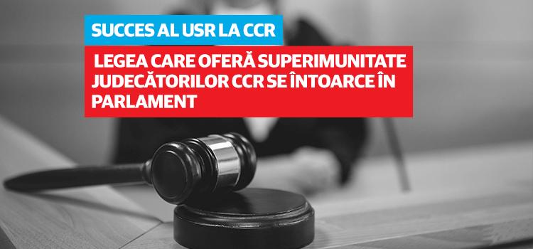 Succes al USR la CCR: Legea care oferă superimunitate judecătorilor CCR se întoarce în Parlament