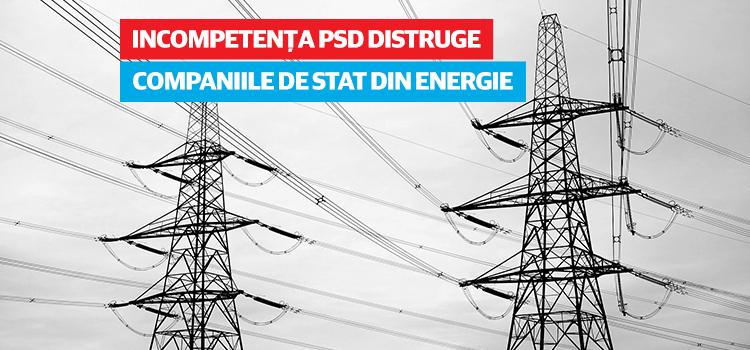 Incompetența PSD distruge companiile de stat din energie