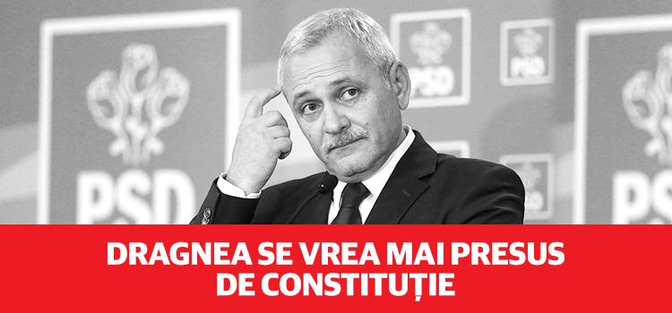 Liviu Dragnea nu este mai presus de Constituție