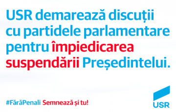 USR va demara discuții cu partidele parlamentare pentru împiedicarea suspendării președintelui
